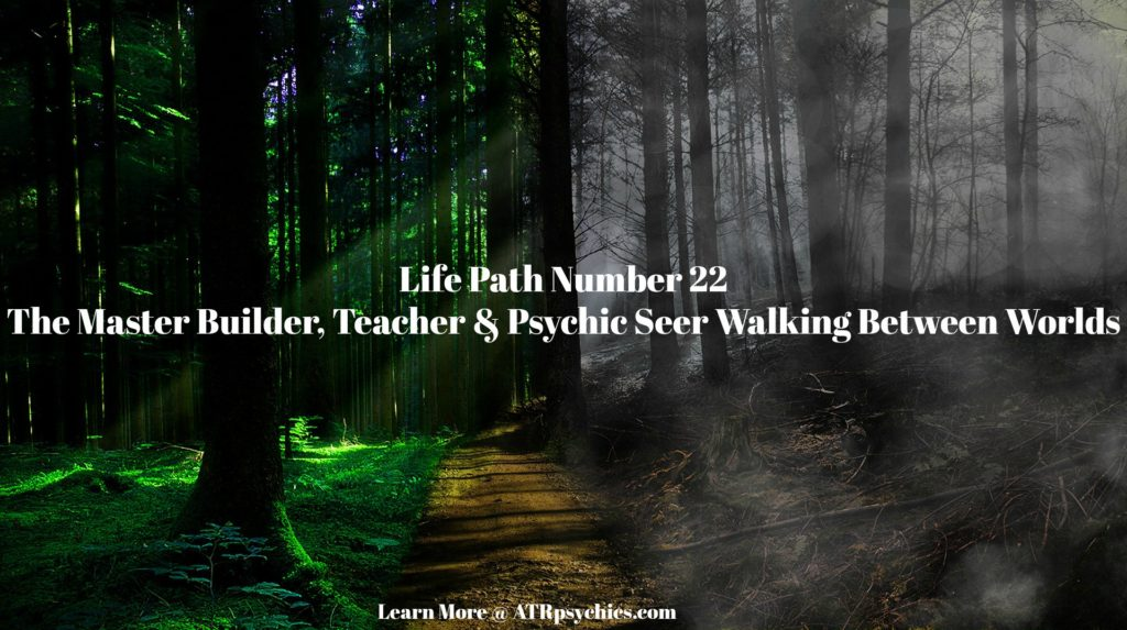 Life Path Number 22, The Master Builder, Teacher & Psychic Seer