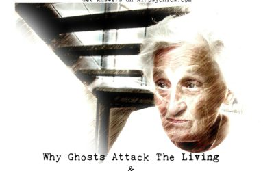 Why Ghosts Attack The Living & Why You Might Be At Risk