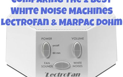 Comparing The 2 Best White Noise Machines, LectroFan & Marpac Dohm