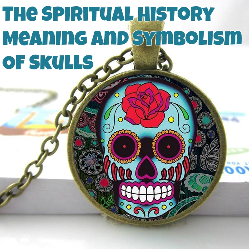 The Spiritual History Meaning Symbolism Of Skulls History