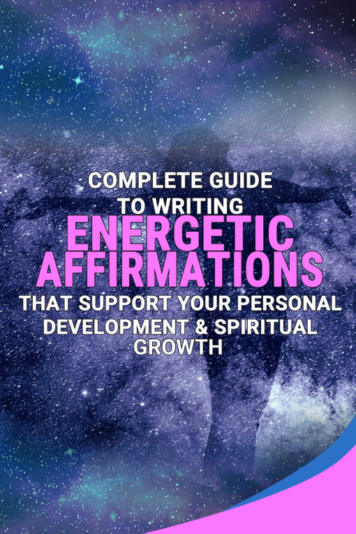 Complete Guide To Writing Energetic Affirmations That Support Your Personal Development & Spiritual Growth